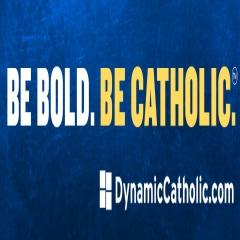 Dynamic Catholic.  Be Bold. Be Catholic.